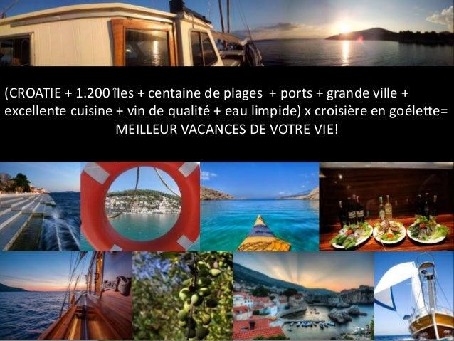 (CROATIE + 1.200 îles + centaine de plages + ports + grande ville + excellente cuisine + vin de qualité + eau limpide) x c...