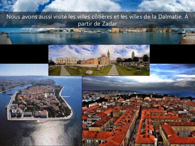 Nous avons aussi visité les villes côtières et les villes de la Dalmatie. À partir de Zadar