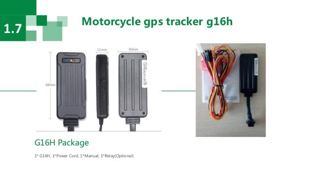 Motorcycle gps tracker g16h 1.7 G16H Package 1* G16H, 1*Power Cord, 1*Manual, 1*Relay(Optional)