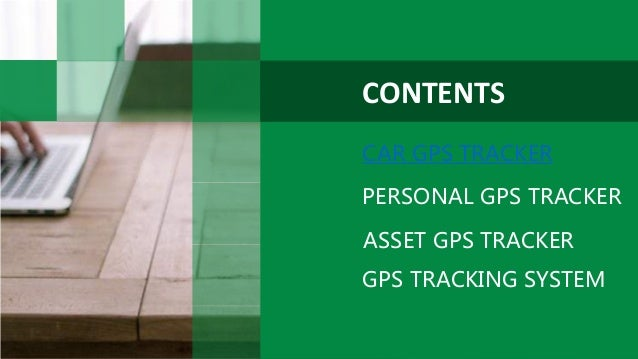 CONTENTS CAR GPS TRACKER PERSONAL GPS TRACKER ASSET GPS TRACKER GPS TRACKING SYSTEM