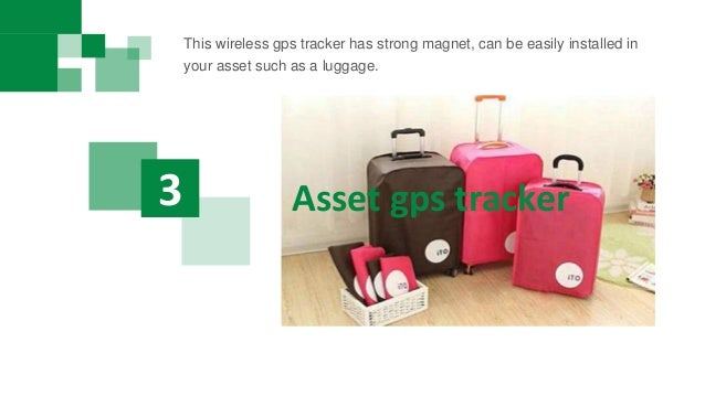 Asset gps tracker3 This wireless gps tracker has strong magnet, can be easily installed in your asset such as a luggage.