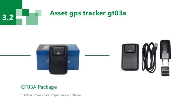 Asset gps tracker gt03a 3.2 GT03A Package 1* GT03A, 1*Power Cord, 1* Spare Battery, 1*Manual