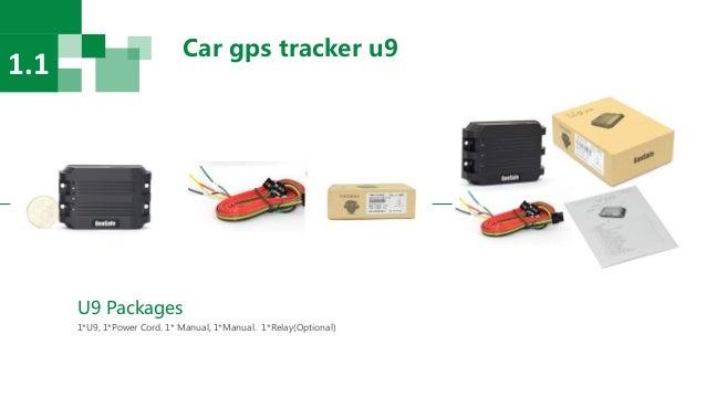 Car gps tracker u9 1.1 U9 Packages 1*U9, 1*Power Cord. 1* Manual, 1*Manual. 1*Relay(Optional)