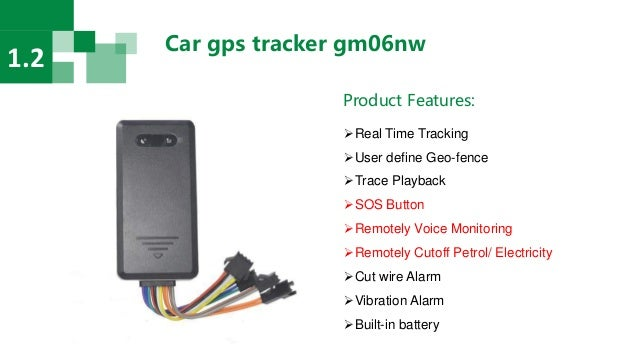 Car gps tracker gm06nw 1.2 Product Features: Real Time Tracking User define Geo-fence Trace Playback SOS Button Remot...