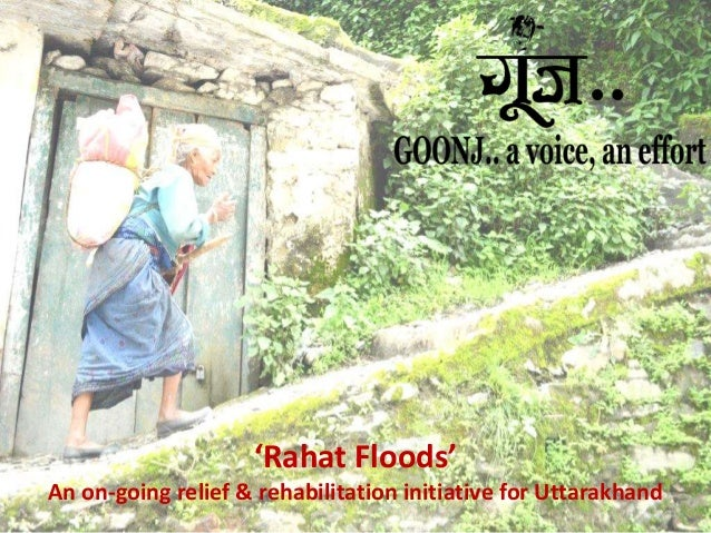 'Rahat Floods'  An on-going relief & rehabilitation initiative for Uttarakhand