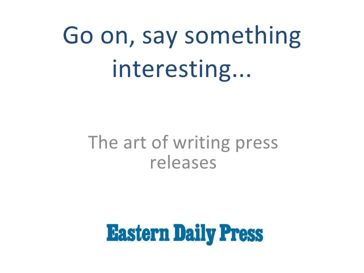 Go on, say something interesting... The art of writing press releases