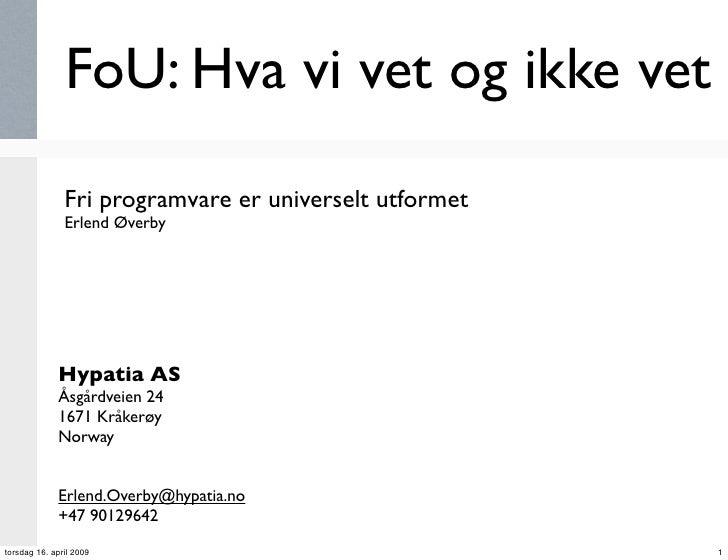 FoU: Hva vi vet og ikke vet                Fri programvare er universelt utformet                Erlend Øverby            ...