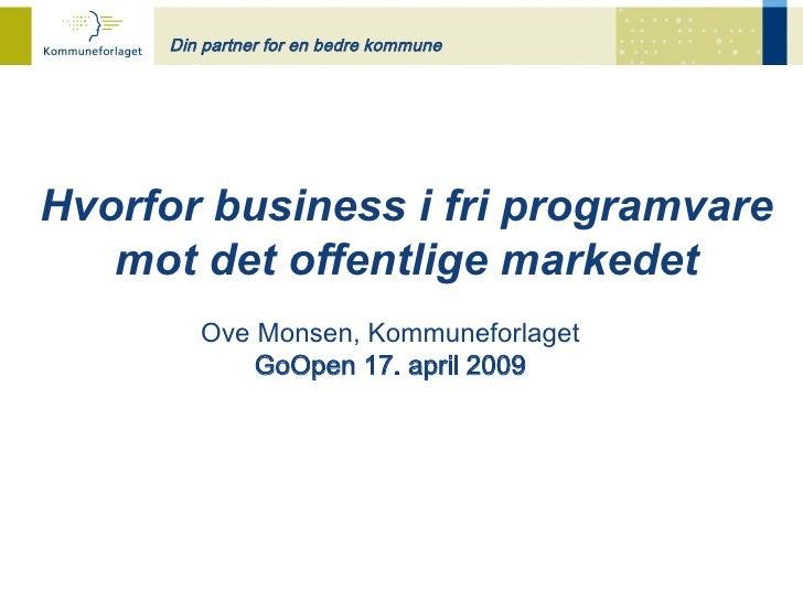 Din partner for en bedre kommune     Hvorfor business i fri programvare    mot det offentlige markedet          Ove Monsen...