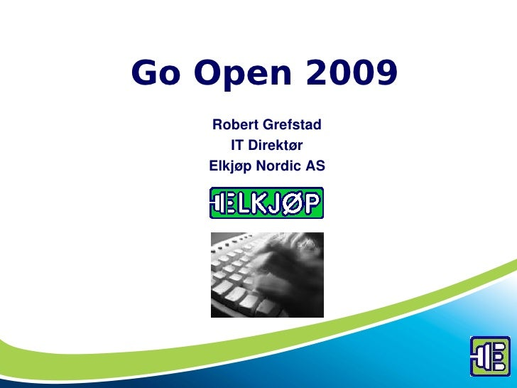 Go Open 2009    Robert Grefstad       IT Direktør    Elkjøp Nordic AS