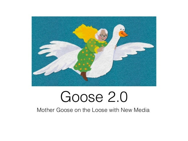 Mother Goose on the Loose with New Media ! Goose 2.0!