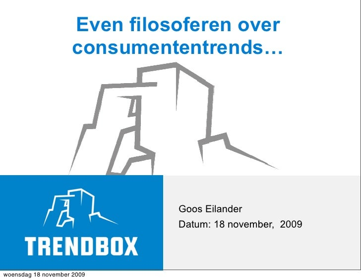 Even filosoferen over                      consumententrends…                                    Goos Eilander            ...