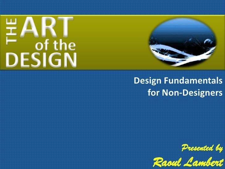 Design Fundamentals   for Non-Designers          Presented by    Raoul Lambert