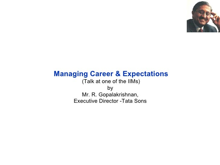 Managing Career & Expectations         (Talk at one of the IIMs)                    by         Mr. R. Gopalakrishnan,     ...