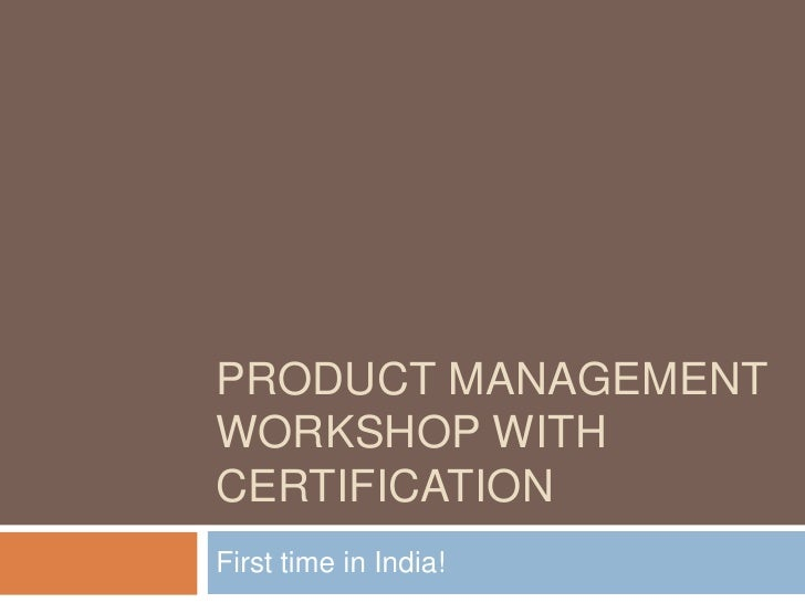 PRODUCT MANAGEMENT WORKSHOP WITH CERTIFICATION First time in India!