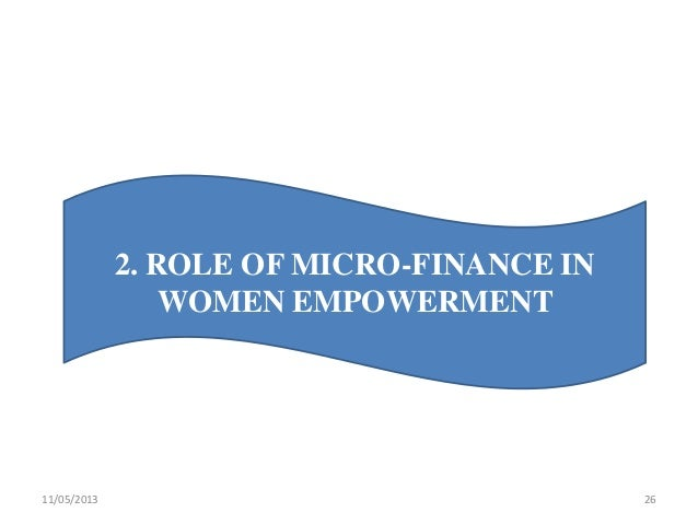 role of micro finance Microfinance is a kind of banking system in which the low income and unemployed people take financial service from the bank the basic purpose of this system is to provide opportunities to low .