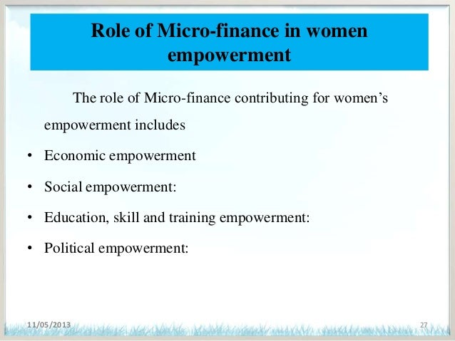role of microfinance in the economic Analyzed that microfinance is an important element for an effective poverty reduction strategy the role of micro- finance on poverty alleviation is checked both in social and economic aspects.