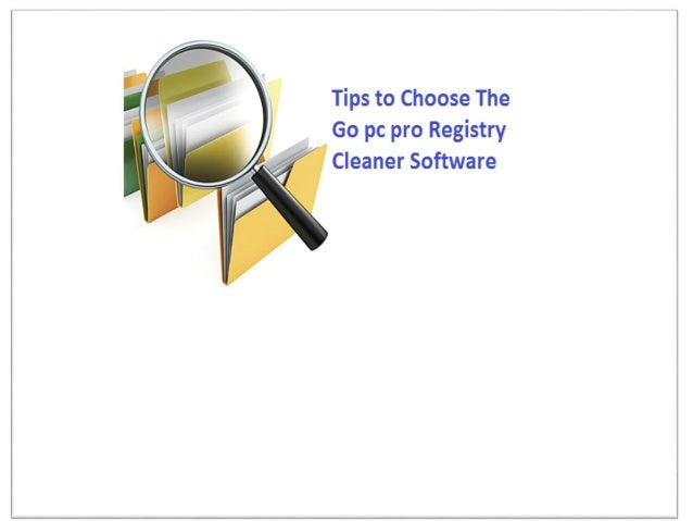 Tips to Choose The Go pc pro Registry Cleaner Software