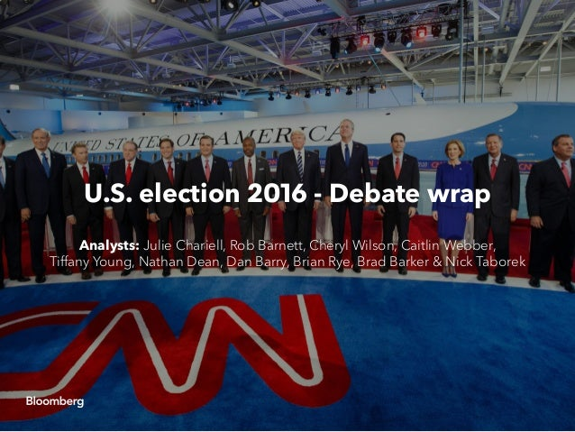 U.S. election 2016 - Debate wrap Analysts: Julie Chariell, Rob Barnett, Cheryl Wilson, Caitlin Webber, Tiffany Young, Nath...