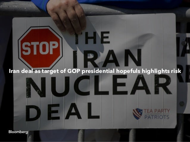 Iran deal as target of GOP presidential hopefuls highlights risk
