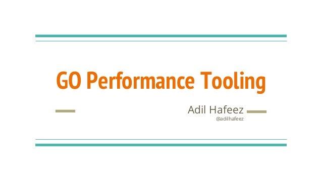 GO Performance Tooling Adil Hafeez @adilhafeez