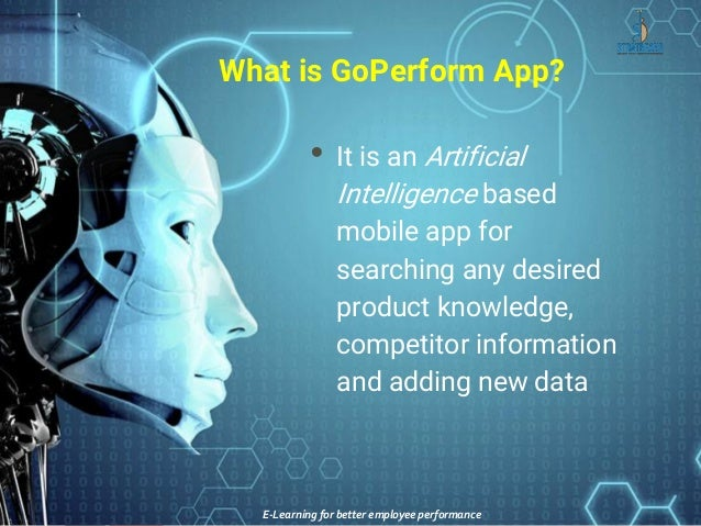 What is GoPerform App? • It is an Artificial Intelligence based mobile app for searching any desired product knowledge, co...
