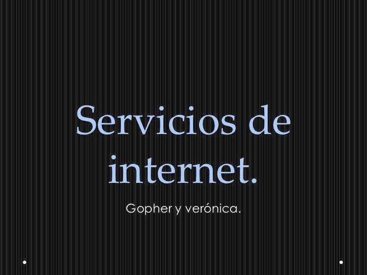 Servicios de internet.<br />Gopher y verónica.<br />