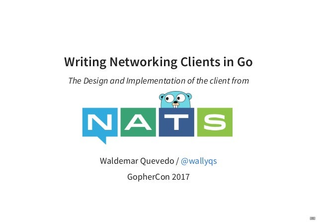 Writing Networking Clients in Go The Design and Implementation of the client from Waldemar Quevedo / GopherCon 2017 @wally...
