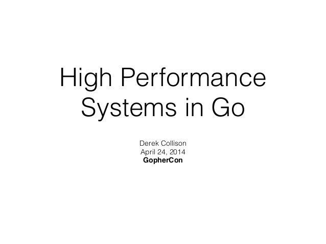 High Performance Systems in Go Derek Collison April 24, 2014 GopherCon