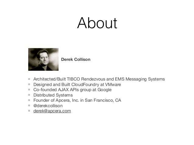About Architected/Built TIBCO Rendezvous and EMS Messaging Systems  Designed and Built CloudFoundry at VMware  Co-founded ...