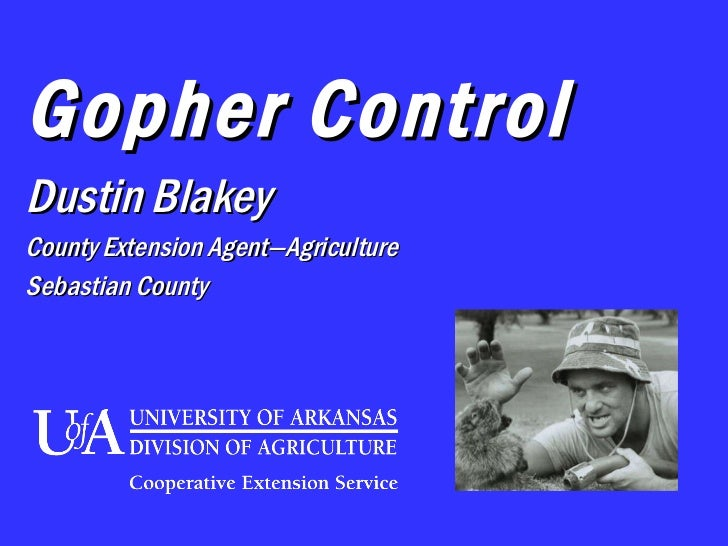 Gopher Control Dustin Blakey County Extension Agent—Agriculture Sebastian County