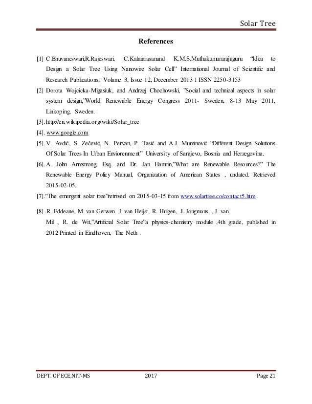 Solar Tree DEPT. OF ECE,NIT-MS 2017 Page 21 References [1] C.Bhuvaneswari,R.Rajeswari, C.Kalaiarasanand K.M.S.Muthukumarar...