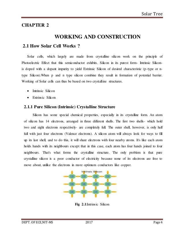 Solar Tree DEPT. OF ECE,NIT-MS 2017 Page 4 CHAPTER 2 WORKING AND CONSTRUCTION 2.1 How Solar Cell Works ? Solar cells, whic...