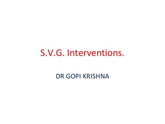 S.V.G. Interventions.   DR GOPI KRISHNA