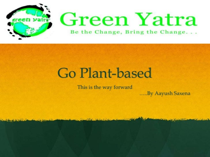 Go Plant-based<br />This is the way forward<br />…..By AayushSaxena<br />