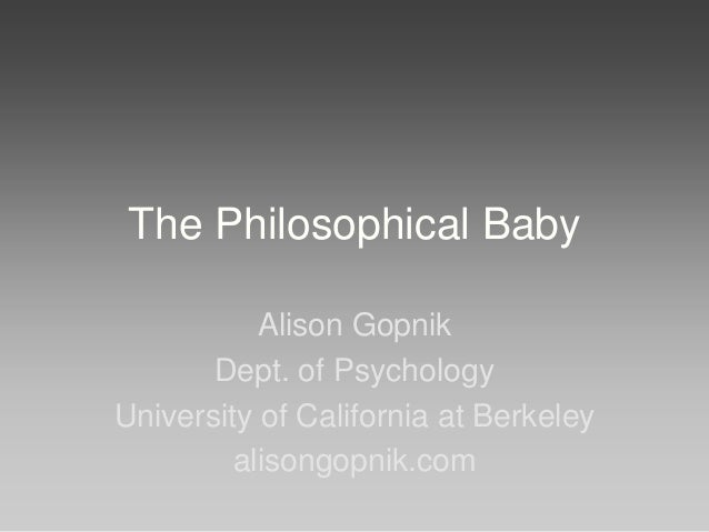 The Philosophical Baby           Alison Gopnik       Dept. of PsychologyUniversity of California at Berkeley         aliso...