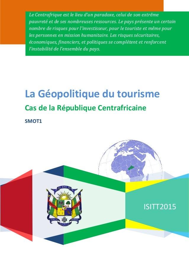 ISITT2015 La Géopolitique du tourisme Cas de la République Centrafricaine SMOT1 Le Centrafrique est le lieu d'un paradoxe,...