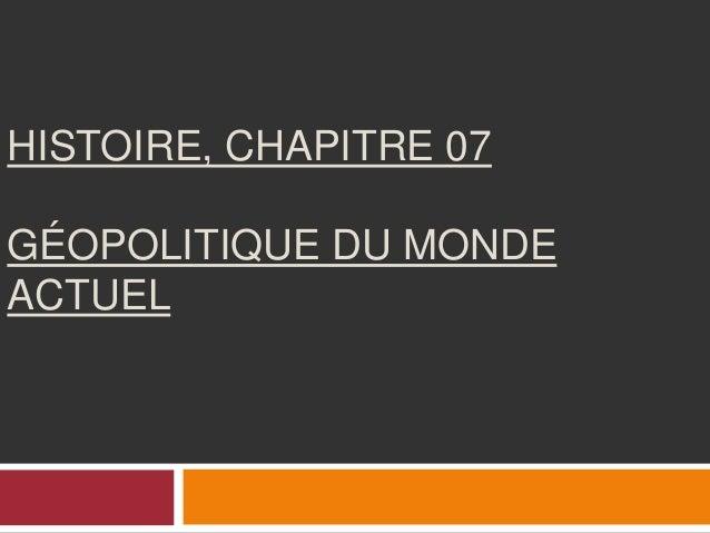 HISTOIRE, CHAPITRE 07 GÉOPOLITIQUE DU MONDE ACTUEL