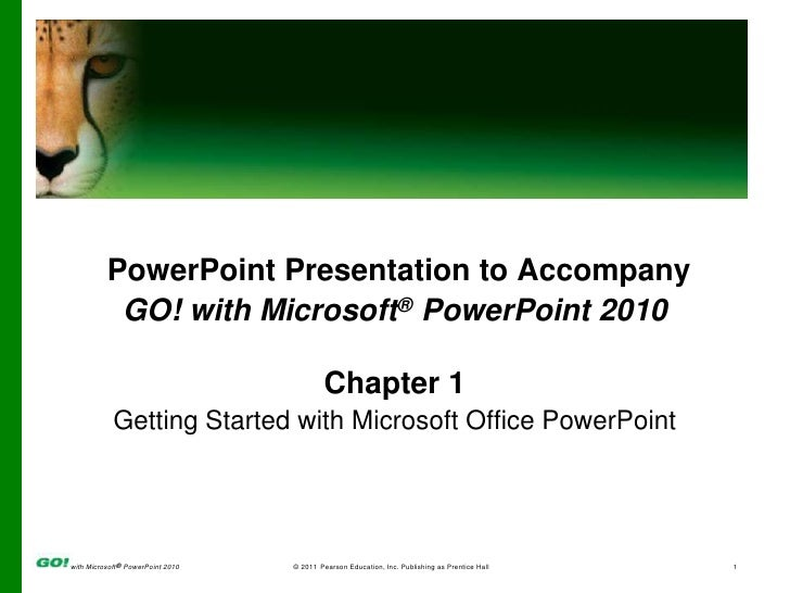 PowerPoint Presentation to Accompany<br />GO! with Microsoft® PowerPoint 2010<br />Chapter 1<br />Getting Started with Mic...