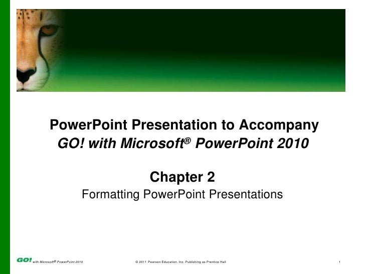 PowerPoint Presentation to Accompany<br />GO! with Microsoft® PowerPoint 2010<br />Chapter 2<br />Formatting PowerPoint Pr...