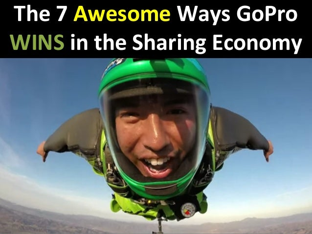 The 7 Awesome Ways GoPro  WINS in the Sharing Economy