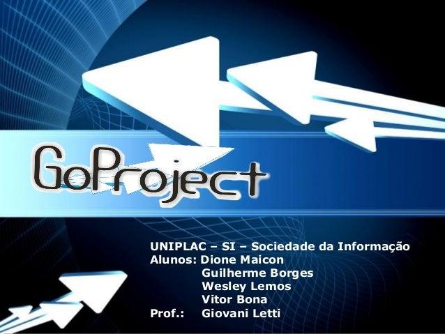 UNIPLAC – SI – Sociedade da Informação  Alunos: Dione Maicon  Guilherme Borges  Wesley Lemos  Vitor Bona  PPoowweerrppooii...