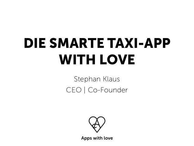 DIE SMARTE TAXI-APP WITH LOVE Stephan Klaus CEO | Co-Founder