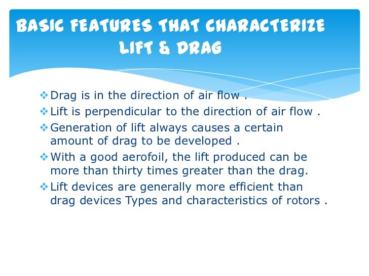 BASIC FEATURES THAT CHARACTERIZE           LIFT & DRAG  Drag is in the direction of air flow .  Lift is perpendicular to...
