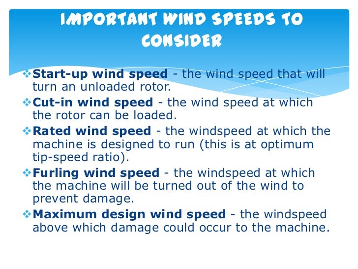 IMPORTANT WIND SPEEDS TO            CONSIDERStart-up wind speed - the wind speed that will turn an unloaded rotor.Cut-in...