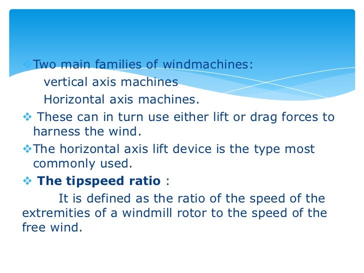 Two main families of windmachines:    vertical axis machines    Horizontal axis machines. These can in turn use either l...