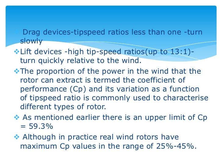  Drag devices-tipspeed ratios less than one -turn slowlyLift devices -high tip-speed ratios(up to 13:1)- turn quickly re...