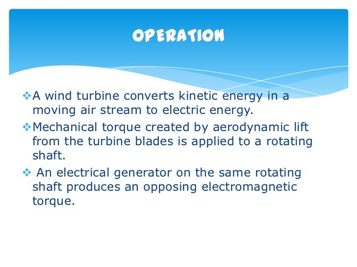 OPERATIONA wind turbine converts kinetic energy in a moving air stream to electric energy.Mechanical torque created by a...