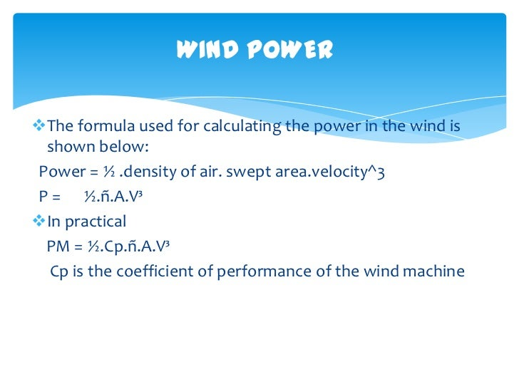 WIND POWERThe formula used for calculating the power in the wind is shown below:Power = ½ .density of air. swept area.vel...