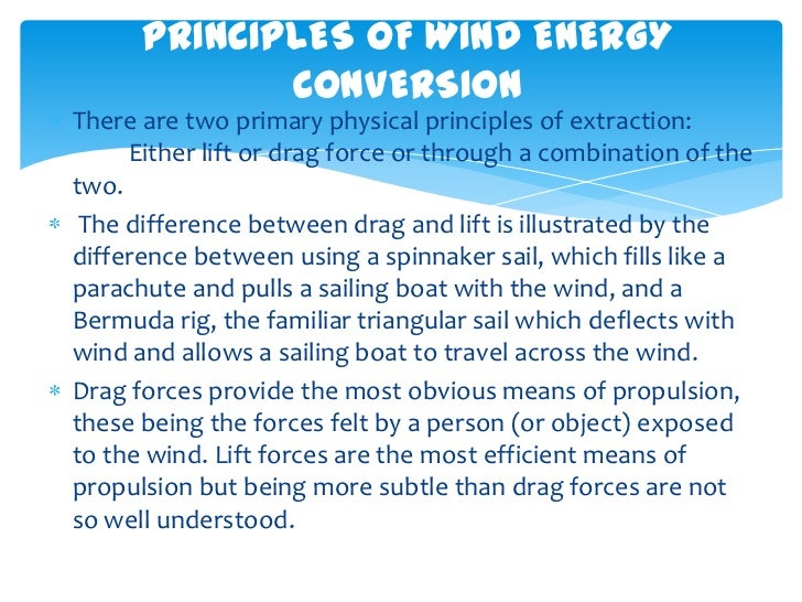 PRINCIPLES OF WIND ENERGY             CONVERSIONThere are two primary physical principles of extraction:     Either lift o...