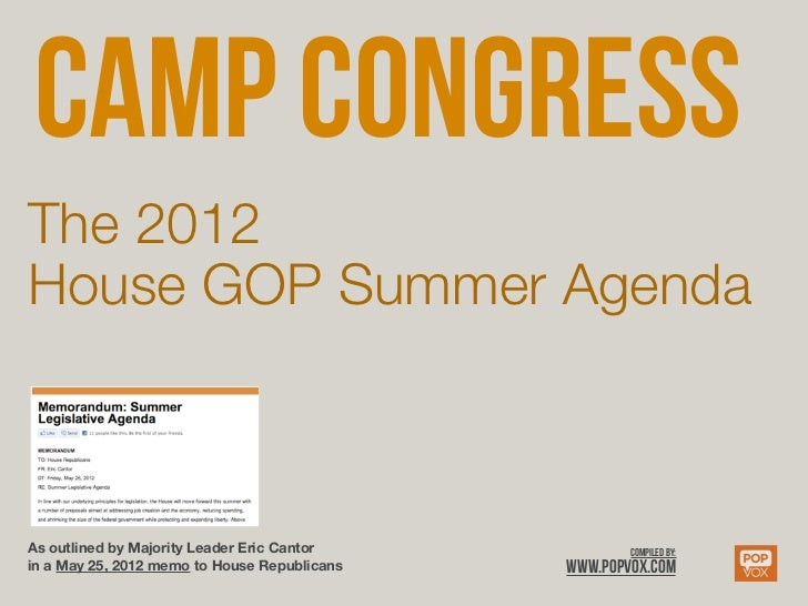 CAMP CONGRESSThe 2012House GOP Summer AgendaAs outlined by Majority Leader Eric Cantor            Compiled by:in a May 25,...